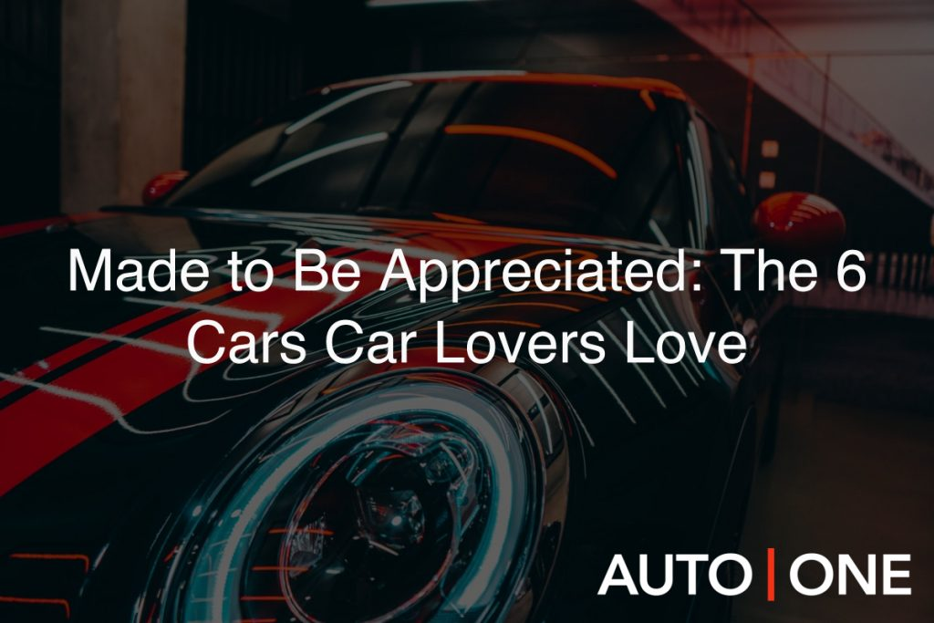 Made to Be Appreciated: The 6 Cars Car Lovers Love